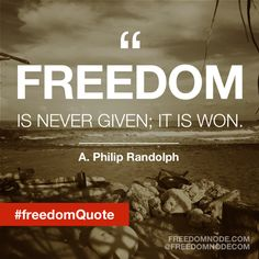 """Freedom is never given..."" ~ A. Philip Randolph"