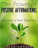 The Power of Positive Affirmations: Each Day a New Beginning - http://www.source4.us/the-power-of-positive-affirmations-each-day-a-new-beginning/