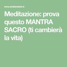 Meditazione: prova questo MANTRA SACRO (ti cambierà la vita) Karma, Cogito Ergo Sum, Energie Positive, Mantra, Something To Remember, Life Planner, Yoga Meditation, Sacramento, Reiki