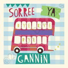 Geordie Card – Sorree Ya Gannin. http://northeastgifts.co.uk/product/cards-for-geordies/geordie-card-leaving/