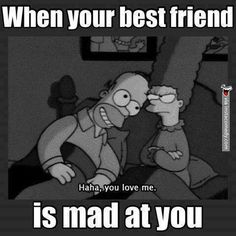 Yea (: ..when your best friend is mad at you