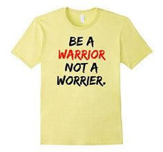 Amazon.com: Be A Warrior Not A Worrier T-shirt: Clothing