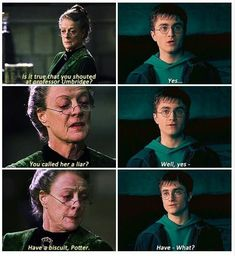 This scene, tho. This gif set depicts a conversation between Harry and Minerva in Harry Potter and the Order of the Phoenix. WHY WASN'T IT IN THE MOVIES? Oh, they depicted Professor McGonagall's badassery quite well throughout the films, but this moment was such an epic showcase of her rebelling against Umbridge's rule that I was terribly sad not to see it on the silver screen.