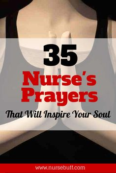 If you are looking for nurse's prayers, here are 35 that will definitely inspire your soul: http://www.nursebuff.com/2014/10/nurses-prayer/