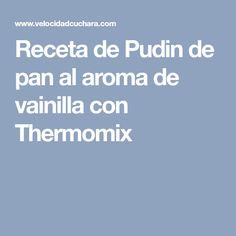 Receta de Pudin de pan al aroma de vainilla con Thermomix