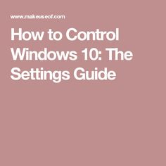 How to Control Windows 10: The Settings Guide