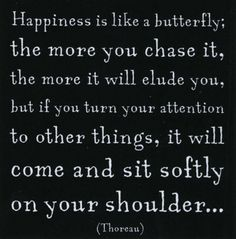 gotta go with the flow, happiness and good things will happen when you least expect it