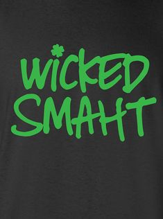 Boston for life wicked smaht smart southie saint hoods green irish Printed graphic t-shirt tee shirt Mens Ladies Womens Youth Kids ML-180