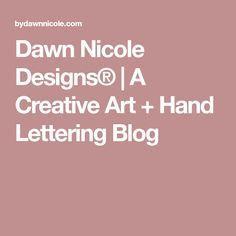 Dawn Nicole Designs®   A Creative Art + Hand Lettering Blog