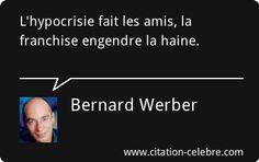 Bernard Werber : L'hypocrisie fait les amis, la franchise engendre la haine.