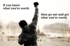 If you know your worth then go out and get your worth - Rocky