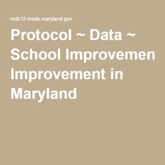 "Protocol ~ Data ~ School Improvement in Maryland. ""Using the 'Examining Student Work Protocol' will build our ability to demonstrate how we use state and local standards to plan instruction and evaluate student progress. Examining students' work will help us arrive at concrete next steps to take for students' instruction, rather simply arriving at a number in a grade book."" - adapted from a post by BCPS's D. Farbman, July 2016"