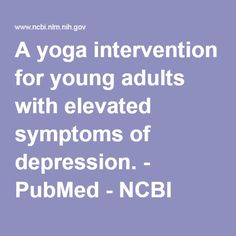 A yoga intervention for young adults with elevated symptoms of depression. - PubMed - NCBI
