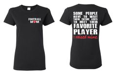 #Football Mom, Some People Have to Wait Their Entire Lives To Meet Their Favorite Player, I Raised Mine #tshirt