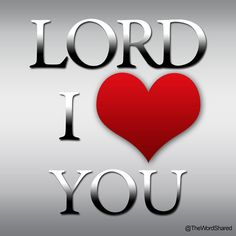 Lord I Love You _________________________________ Lord Jesus Saves