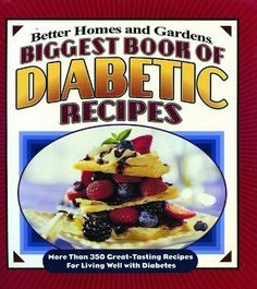 Biggest Book of Diabetic Recipes: More than 350 Great-Tasting Recipes for Living Well with Diabetes (Better Homes & Gardens by Better Homes & Gardens, http://www.amazon.com/dp/0696225816/ref=cm_sw_r_pi_dp_6M-Oqb13QA1N2