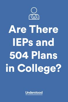 An expert explains what kinds of services are available for college students with learning and attention issues—and whether or not IEPs and 504 plans are available.
