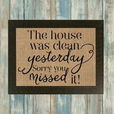 The House Was Clean Yesterday Sorry You Missed It Burlap Framed Print
