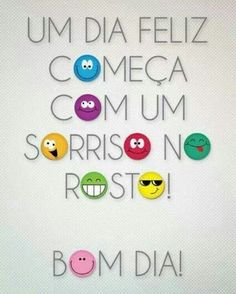 Um dia feliz começa com um sorriso no rosto! Bom Dia!