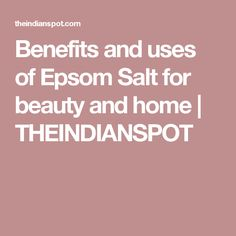 Benefits and uses of Epsom Salt for beauty and home | THEINDIANSPOT