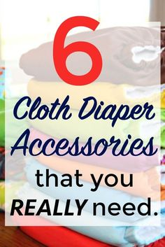 Buying reusable diapers is only one part of the cloth diapering process. These are the 6 cloth diaper accessories that you absolutely must include in your cloth diaper stash.