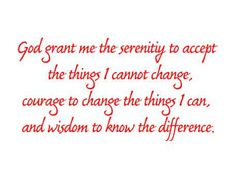 God grant me the serenity, courage and wisdom