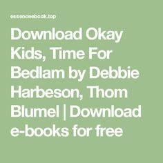 Download Okay Kids, Time For Bedlam by Debbie Harbeson, Thom Blumel | Download e-books for free