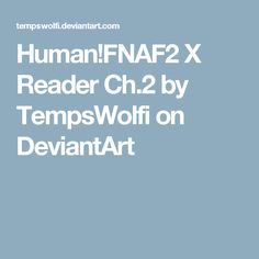 Human!FNAF2 X Reader Ch.2 by TempsWolfi on DeviantArt
