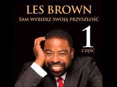 LES BROWN Sam wybierz swoją przyszłość Fragment 1 - YouTube