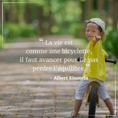 """""""La vie est comme une bicyclette, il faut avancer pour ne pas perdre…"""