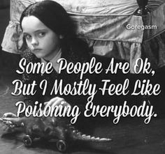 """Some people are ok, but I mostly feel like poisoning everybody."" Wednesday Addams, the Addams family Me Quotes, Funny Quotes, Funny Memes, Hilarious, Dark Humor Quotes, Funny Phrases, Quotable Quotes, Wednesday Addams, Happy Wednesday"