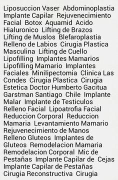 Liposuccion Vaser Abdominoplastia Implante Capilar Rejuvenecimiento Facial Botox Aquamid Acido Hialuronico Lifting de Brazos Lifting de Muslos Blefaroplastia Relleno de Labios Cirugia Plastica Masculina Lifting de Cuello Lipofilling Implantes Mamarios Lipofilling Mamario Implantes Faciales Minilipectomia Clinica Las Condes Cirugia Plastica Cirugia Estetica Doctor Humberto Gacitua Garstman Santiago Chile Implante Malar Implante de Testiculos Relleno Facial Lipoatrofia Facial Reduccion…