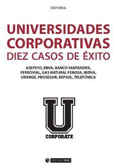 """Universidades corporativas"". Barcelona: Editorial UOC, 2014. ISBN:978-84-9064-362-4  #economia #empresa #universidades #ManualesUOC #EditorialUOC #ASEPEYO #BBVA #BancoSantander #Ferrovial #GasNatualFenosa #Iberia #Orange #prosegur #Repsol #Telefónica"