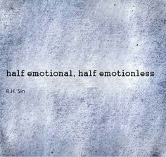 Half emotional. Half emotionless. --->>> this is definitely me