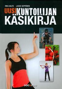 Uusi kuntoilijan käsikirja - Riku Aalto, Lasse Seppänen