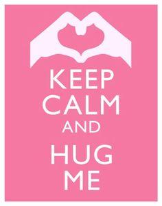 keep calm and hug me @Klaudia Renteria @Kat Renteria @Karina Paje Renteria <3