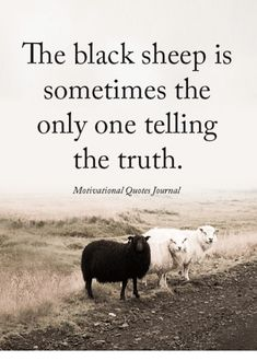 """67 Motivational Memes – """"The black sheep is sometimes the only one telling the truth. Wise Quotes, Quotable Quotes, Great Quotes, Words Quotes, Wisdom Sayings, True Sayings, Soul Quotes, Sassy Quotes, Qoutes"""