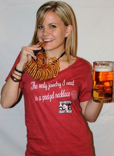 The 'Only Jewelry I Need is a pretzel necklace' Ladies' Tee.  Because pretzels are a beer drinking girls best friend. $21.99
