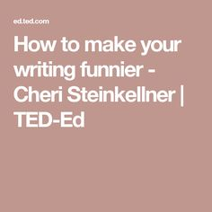 How to make your writing funnier - Cheri Steinkellner | TED-Ed