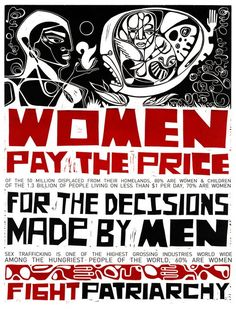 Wome pay the price for the decisions made by men. fight patriarchy.  by Favianna Rodriguez . http://favianna.typepad.com/faviannacom_art_activism/2010/08/new-print-release-fight-patriarchy-para-sylvio-rodriguez.html