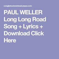 PAUL WELLER Long Long Road Song + Lyrics + Download  Click Here
