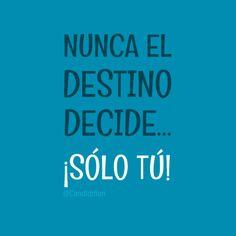 Nunca el destino decide  Sólo tú!  @Candidman     #Frases Candidman Destino Motivación @candidman