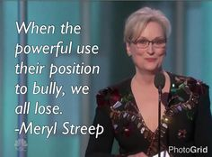 Don't flatter yourself Meryl. You people are the biggest bullies of all.