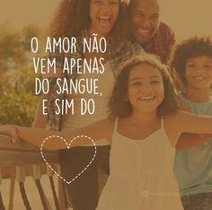 O amor não vem apenas do sangue e sim do coração. #mensagenscomamor #DiaNacionaldaAdoção #adotar #pessoas #felicidade #amor #coragem #paciência #fé #lutas #adoção
