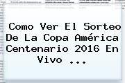 http://tecnoautos.com/wp-content/uploads/imagenes/tendencias/thumbs/como-ver-el-sorteo-de-la-copa-america-centenario-2016-en-vivo.jpg Sorteo Copa America 2016. Como Ver el Sorteo de la Copa América Centenario 2016 en Vivo ..., Enlaces, Imágenes, Videos y Tweets - http://tecnoautos.com/actualidad/sorteo-copa-america-2016-como-ver-el-sorteo-de-la-copa-america-centenario-2016-en-vivo/