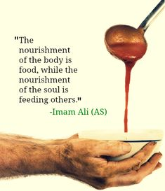 """🌻 """"The nourishing of the body is food, while the nourishment of the soul is feeding others,"""" Imam Ali (AS) Imam Ali Quotes, Hadith Quotes, Muslim Quotes, Religious Quotes, Allah Quotes, Hindi Quotes, Iqbal Quotes, Prayer Quotes, Religious Art"""