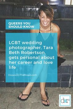 LGBT wedding photographer, Tara Beth Robertson chats about her favorite clients, her shooting style and discusses how her work impacts her love life.