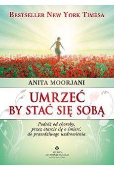 Umrzeć by stać się sobą Anita Moorjani Anita Moorjani, New York Times, Reading, Books, Movies, Movie Posters, Literatura, Author, Libros