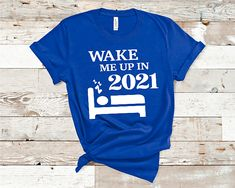 Wake Me Up In 2021! This tee fits well with the person who is ready for a change of life's current situation. Vinyl Material 100% Premium Cotton Various Sizes Contact us for five or more items