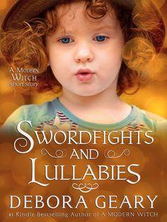 Swordfights Lullabies A Modern Witch Morsel, by Debora Geary ($0.99)
